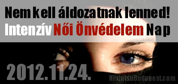 Nincs aki megvédjen? Védd meg magad. Nem kell áldozatnak lenned. Ninjutsu Női önvédelem nap budapesten